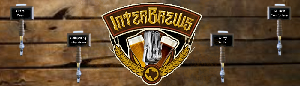 InterBrews:  A Craft Beer Centric Podcast Based in Houston, Texas